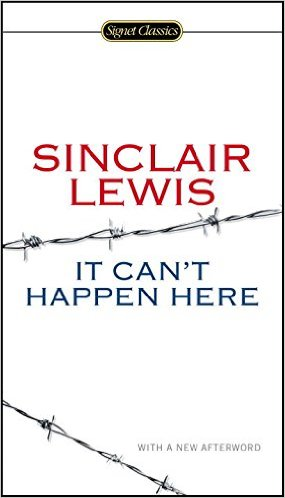 Sinclair Lewis' novel, It Can't Happen Here, is like a Nostradamus' prediction for today
