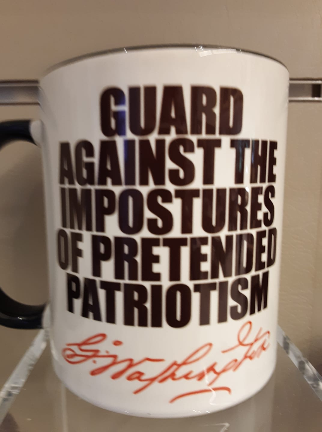 I found this mug at the NY HISTORICAL SOCIETY emblazoned with a saying by George Washington